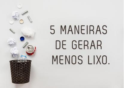 5 MANEIRAS DE GERAR MENOS LIXO